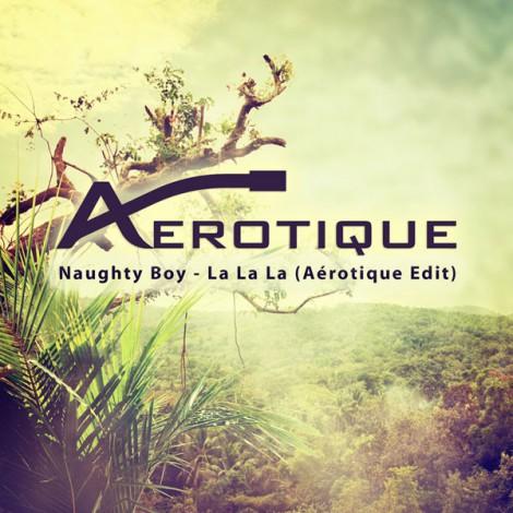 Naughty Boy – La La La (Aérotique Edit)