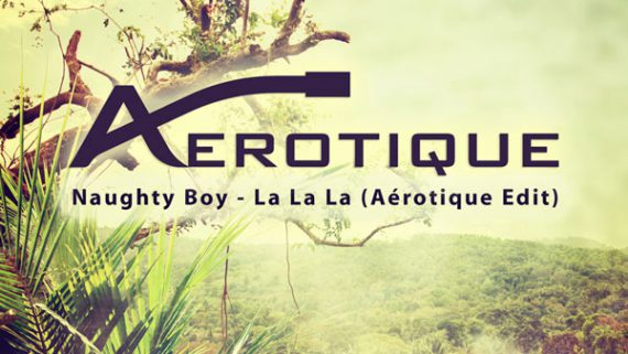 Naughty Boy – La La La (Aérotique Edit)